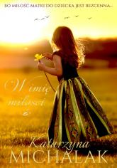 W imię miłości - Katarzyna Michalak | mała okładka