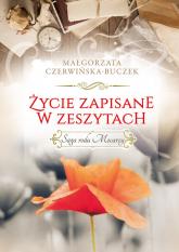 Życie zapisane w zeszytach. Saga rodu Mocarzy - Małgorzata Czerwińska-Buczek | mała okładka