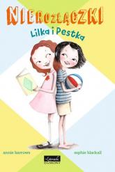 Nierozłączki Lilka i Pestka - Annie Barrows | mała okładka
