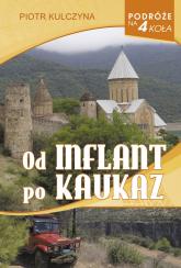 Od Inflant po Kaukaz - Piotr Kulczyna | mała okładka