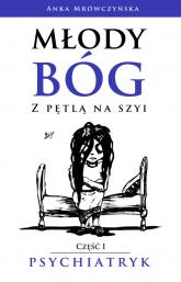Młody bóg z pętlą na szyi Psychiatryk - Anka Mrówczyńska   mała okładka