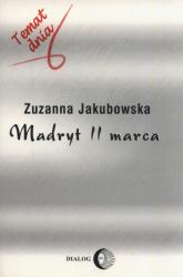 Madryt 11 marca - Zuzanna Jakubowska | mała okładka