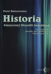 Historia klasycznej filozofii indyjskiej Część pierwsza: początki, nurty analityczne i filozofia przyrody - Piotr Balcerowicz | mała okładka