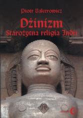 Dżinizm starożytna religia Indii historia, rytuał, literatura - Piotr Balcerowicz   mała okładka