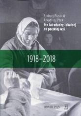 Sto lat władzy lokalnej na polskiej wsi 1918-2018 - Piasecki Andrzej, Ptak Arkadiusz | mała okładka