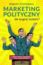 Marketing polityczny Jak wygrać wybory? - Robert Stępowski | mała okładka