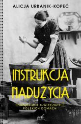 Instrukcja nadużycia Służące w XIX-wiecznych polskich domach - Alicja Urbanik-Kopeć | mała okładka