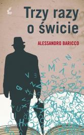 Trzy razy o świcie - Alessandro Baricco | mała okładka
