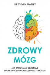 Zdrowy mózg Jak walczyć z insulinoopornością, zatrzymać demencję i poprawić funkcje poznawcze mózgu - Steven Masley | mała okładka