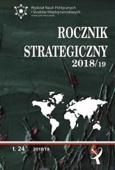 Rocznik strategiczny 2018/19 Przegląd sytuacji politycznej, gospodarczej i wojskowej w środowisku  międzynarodowym Polski 2018/19 -  | mała okładka