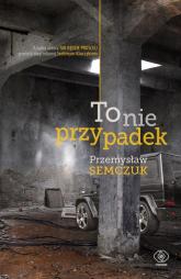 To nie przypadek - Przemysław Semczuk | mała okładka