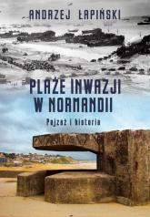Plaże inwazji w Normandii Pejzaż i historia - Andrzej Łapiński | mała okładka