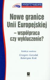 Nowe granice Unii Europejskiej współpraca czy wykluczenie - Gorzelak Grzegorz, Krok Katarzyna | mała okładka