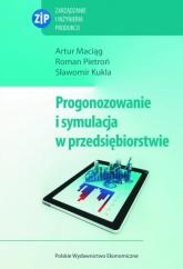 Prognozowanie i symulacja w przedsiębiorstwie z płytą CD - Maciąg Artur, Pietroń Roman, Kukla Sławomir | mała okładka