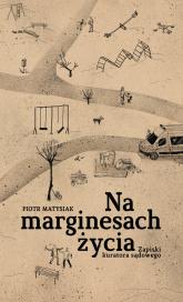 Na marginesach życia Zapiski kuratora sądowego - Piotr Matysiak | mała okładka
