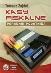 Kasy fiskalne Poradnik podatnika - Tomasz Zajdel | mała okładka