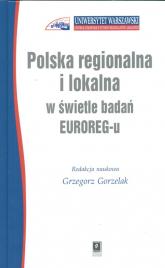 Polska regionalna i lokalna w świetle badań EUROREG-u - Grzegorz Gorzelak | mała okładka