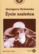 Życie szaleńca i inne opowiadania - Akutagawa Ryunosuke | mała okładka