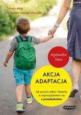 Akcja adaptacja Jak pomóc dziecku i sobie w zaprzyjaźnieniu się z przedszkolem - Agnieszka Stein | mała okładka