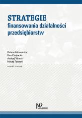 Strategie finansowania działalności przedsiębiorstw - Kołosowska Bożena, Chojnacka Ewa, Tokarski Andrzej, Tokarski Maciej | mała okładka