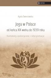 Joga w Polsce od końca XIX wieku do 1939 roku Konteksty ezoteryczne i interpretacje - Agata Świerzowska | mała okładka