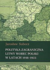 Polityka zagraniczna Litwy wobec Polski w latach 1918-1923 - Jarosław Subocz | mała okładka