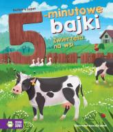 5-minutowe bajki Zwierzęta na wsi - Barbara Supeł | mała okładka