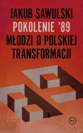 Pokolenie '89 Młodzi o polskiej transformacji - Jakub Sawulski | mała okładka