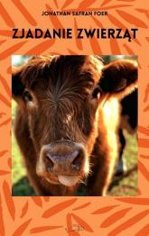 Zjadanie zwierząt - Foer Jonathan Safran | mała okładka