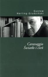 Caravaggio Światło i cień - Gustaw Herling-Grudziński | mała okładka