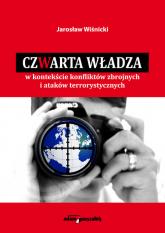 Czwarta władza w kontekście konfliktów zbrojnych i ataków terrorystycznych - Jarosław Wiśnicki   mała okładka