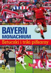 Bayern Monachium Sztuczki i triki piłkarzy - Borkowski Tomasz, Bocheński Tomasz   mała okładka