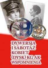 Dywersja i sabotaż kobiet DYSK KG AK Wspomnienia 1 -  | mała okładka