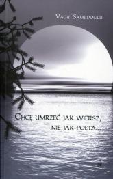 Chcę umrzeć jak wiersz, nie jak poeta - Vagif Samedoglu | mała okładka