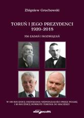 Toruń i jego prezydenci 1920-2018 - Zbigniew Grochowski | mała okładka
