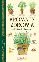 Aromaty zdrowia czyli zielnik klasztorny -  | mała okładka