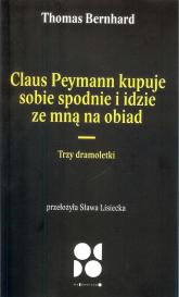 Claus peymann kupuje sobie spodnie i idzie ze mną na obiad / Od Do Trzy dramoletki - Thomas Bernhard | mała okładka