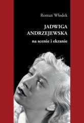 Jadwiga Andrzejewska na scenie i ekranie - Roman Włodek | mała okładka