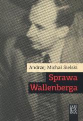 Sprawa Wallenberga - Sielski Andrzej Michał | mała okładka