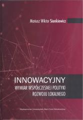 Innowacyjny wymiar współczesnej polityki rozwoju lokalnego - Sienkiewicz Mariusz Wiktor | mała okładka