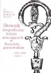 Słownik biograficzny księży pracujących w Kościele gorzowskim 1945-1956 tom IV / PDN - Kufel Robert Romuald ks. | mała okładka