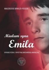 Miałam syna Emila Wywiad rzeka z Krystyną Barchańską-Wardęcką - Pogoda Małgorzata | mała okładka