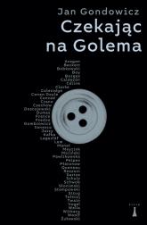 Czekając na Golema Szkice i nieszkice - Gondowicz Jan | mała okładka