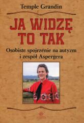 Ja widzę to tak Osobiste spojrzenie na autyzm i zespół Aspergera - Temple Grandin   mała okładka