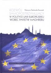 Rozwój samopodtrzymujący w polityce Unii Europejskiej wobec państw Maghrebu - Katarzyna Stachurska-Szczesiak | mała okładka