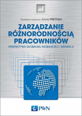 Zarządzanie różnorodnością pracowników Perspektywa globalnej mobilności i migracji - Sylwia Przytuła   mała okładka