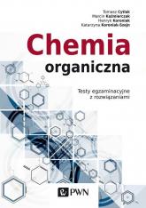 Chemia organiczna Testy egzaminacyjne z rozwiązaniami - Kaźmierczak Marcin, Cytlak Tomasz, Koroniak-S | mała okładka