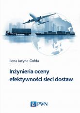 Inżynieria oceny efektywności sieci dostaw - Ilona Jacyna-Gołda | mała okładka