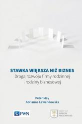 Stawka większa niż biznes Droga rozwoju firmy rodzinnej i rodziny biznesowej - May Peter, Lewandowska Adrianna | mała okładka