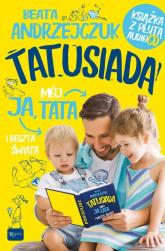 Tatusiada Ja Mój Tata i reszta świata, Tylko dla Tatusiów i ich pociech. Książka z płytą audio CD - Beata Andrzejczuk | mała okładka